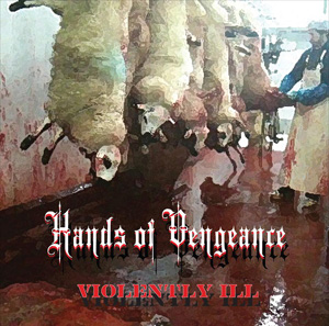 Hands Of Vengeance - Violently Ill