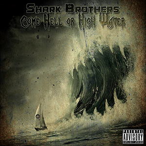 Shark Brothers - Come Hell Or High Water