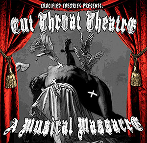 Crucified Theories – Cut Throat Theatre, A Musical Massacre