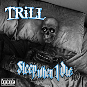 Trill - Sleep When I Die