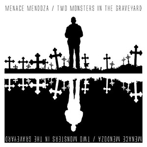 Menace Mendoza - Two Monsters In The Graveyard