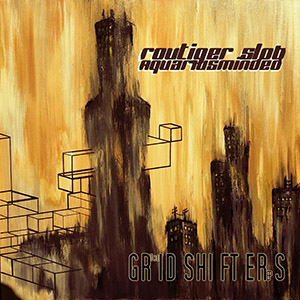 Routiger Slob & Aquarius Minded - The Gridshifters