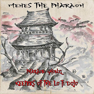 Menes The Pharaoh - Pharaobi Ghouzi : Keepers Of The Lo Fi Dojo